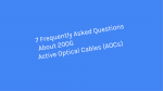 7 Frequently Asked Questions About 200G Active Optical Cables (AOCs)